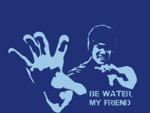 Focus. be water. my friend. Bruce Lee saying